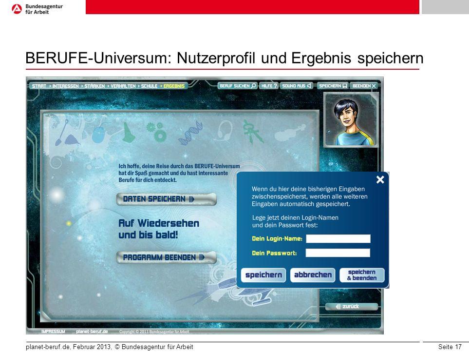 Seite 17 planet-beruf.de, Februar 2013, © Bundesagentur für Arbeit BERUFE-Universum: Nutzerprofil und Ergebnis speichern