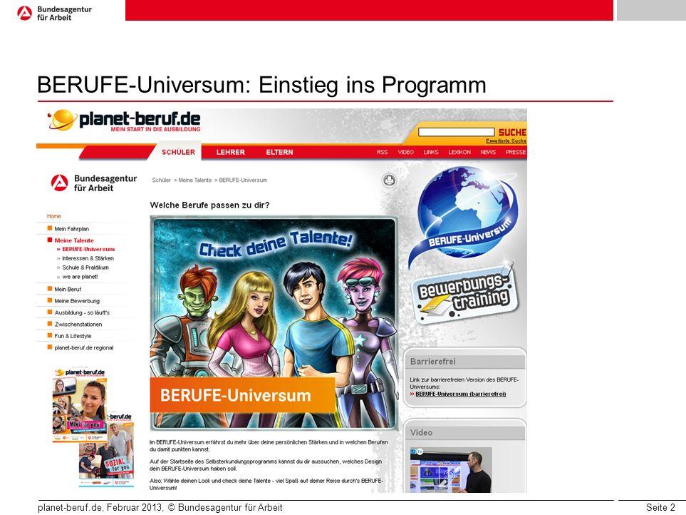Seite 2 planet-beruf.de, Februar 2013, © Bundesagentur für Arbeit BERUFE-Universum: Einstieg ins Programm