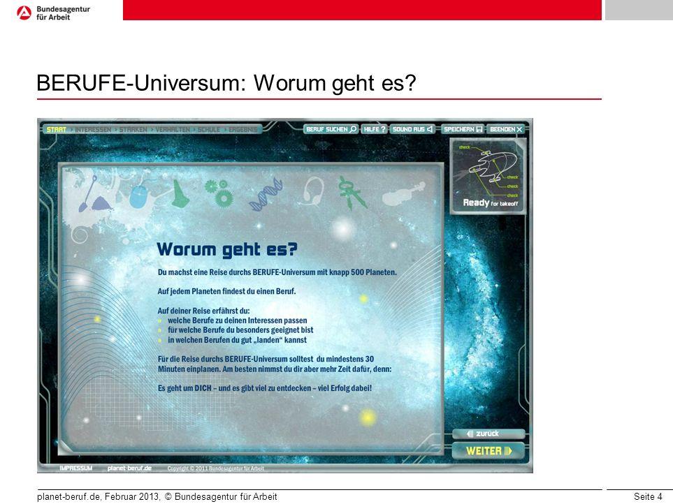 Seite 4 planet-beruf.de, Februar 2013, © Bundesagentur für Arbeit BERUFE-Universum: Worum geht es?