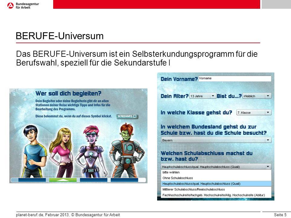 Seite 5 planet-beruf.de, Februar 2013, © Bundesagentur für Arbeit BERUFE-Universum Das BERUFE-Universum ist ein Selbsterkundungsprogramm für die Beruf