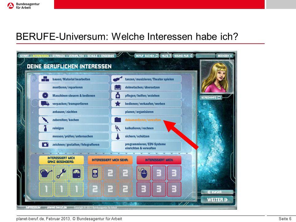 Seite 6 planet-beruf.de, Februar 2013, © Bundesagentur für Arbeit BERUFE-Universum: Welche Interessen habe ich?