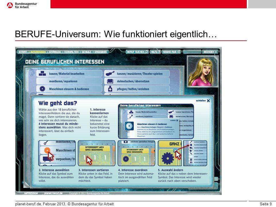 Seite 9 planet-beruf.de, Februar 2013, © Bundesagentur für Arbeit BERUFE-Universum: Wie funktioniert eigentlich…