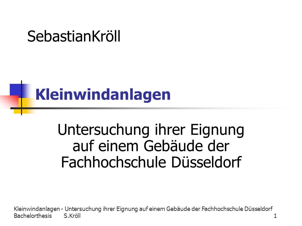 Kleinwindanlagen - Untersuchung ihrer Eignung auf einem Gebäude der Fachhochschule Düsseldorf Bachelorthesis S.Kröll 1 Kleinwindanlagen Untersuchung i