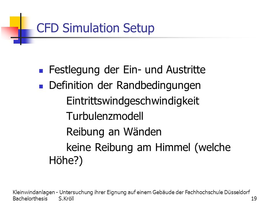 Kleinwindanlagen - Untersuchung ihrer Eignung auf einem Gebäude der Fachhochschule Düsseldorf Bachelorthesis S.Kröll 19 CFD Simulation Setup Festlegun