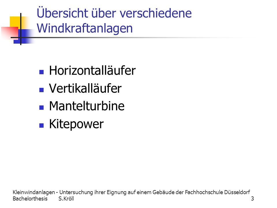Kleinwindanlagen - Untersuchung ihrer Eignung auf einem Gebäude der Fachhochschule Düsseldorf Bachelorthesis S.Kröll 3 Übersicht über verschiedene Win
