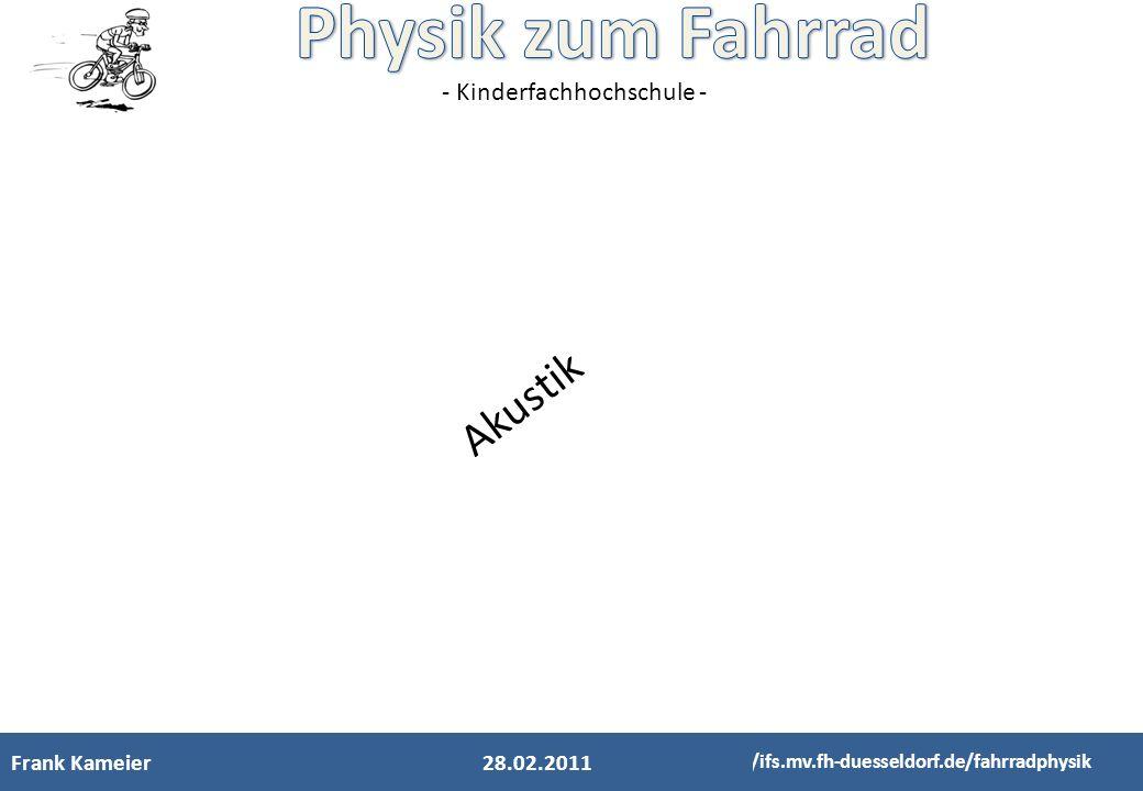 - Kinderfachhochschule - Frank Kameier http://ifs.mv.fh-duesseldorf.de/fahrradphysik 28.02.2011 Akustik