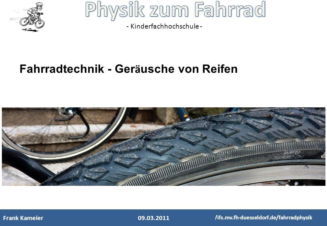 - Kinderfachhochschule - Frank Kameier http://ifs.mv.fh-duesseldorf.de/fahrradphysik 28.02.2011 Mechanik Elektrik Wärmelehre Optik Akustik Klingel Que