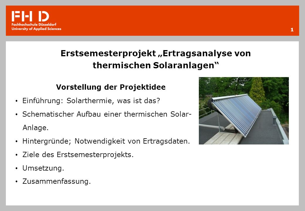 Vorstellung der Projektidee Einführung: Solarthermie, was ist das? Schematischer Aufbau einer thermischen Solar- Anlage. Hintergründe; Notwendigkeit v
