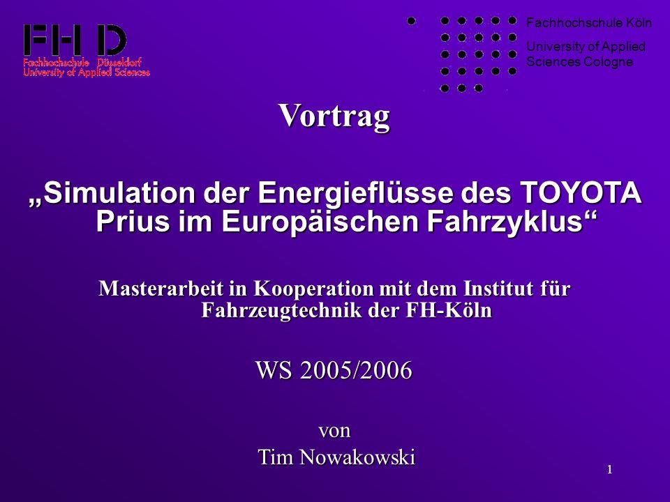 1 Vortrag Simulation der Energieflüsse des TOYOTA Prius im Europäischen Fahrzyklus Masterarbeit in Kooperation mit dem Institut für Fahrzeugtechnik de