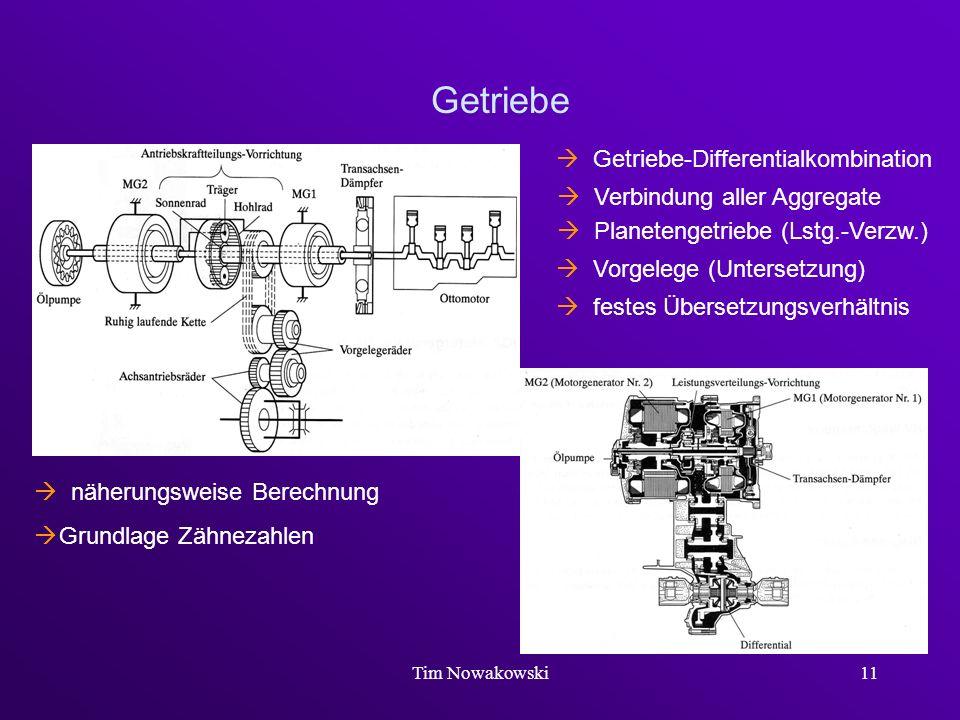Tim Nowakowski11 Getriebe Getriebe-Differentialkombination Verbindung aller Aggregate Planetengetriebe (Lstg.-Verzw.) Vorgelege (Untersetzung) festes