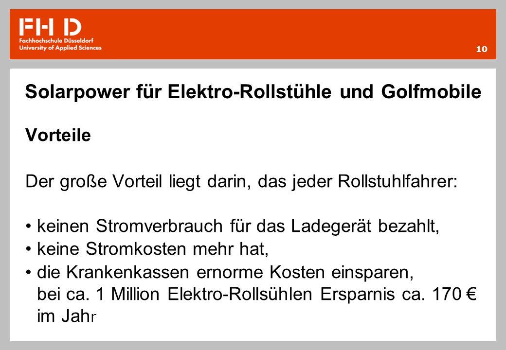Solarpower für Elektro-Rollstühle und Golfmobile Vorteile Der große Vorteil liegt darin, das jeder Rollstuhlfahrer: keinen Stromverbrauch für das Lade