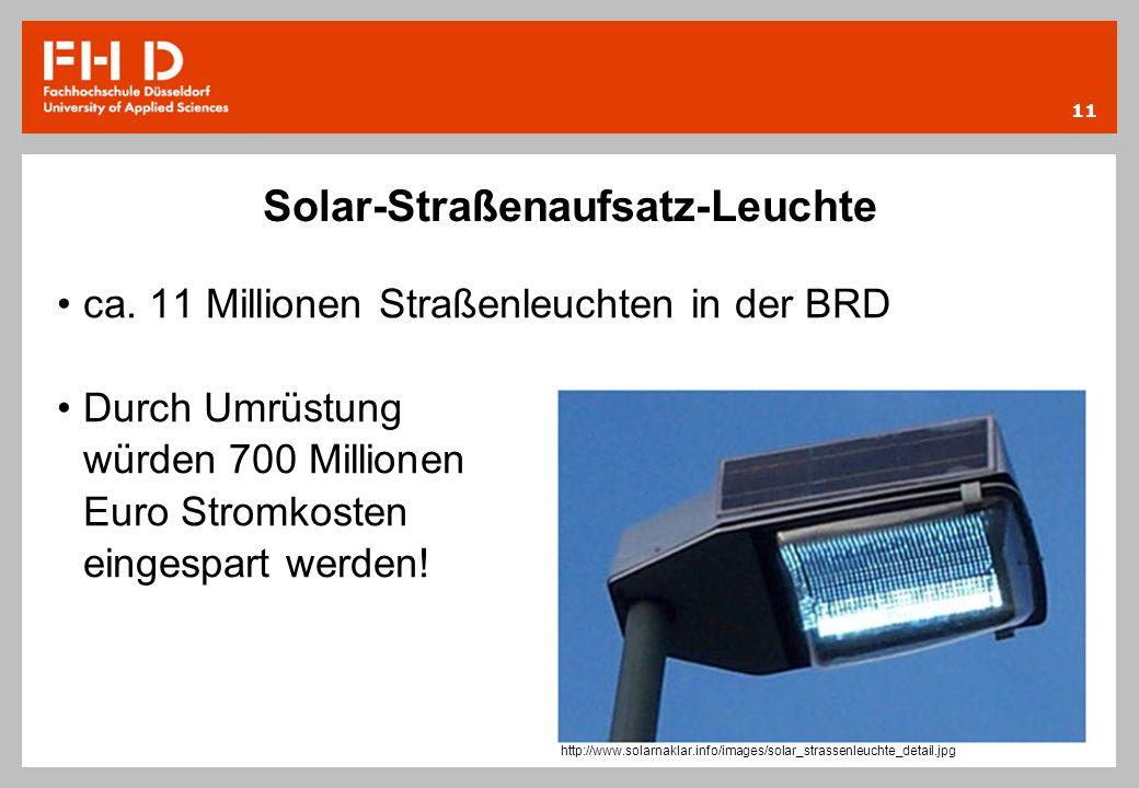 Solar-Straßenaufsatz-Leuchte ca. 11 Millionen Straßenleuchten in der BRD Durch Umrüstung würden 700 Millionen Euro Stromkosten eingespart werden! 11 h