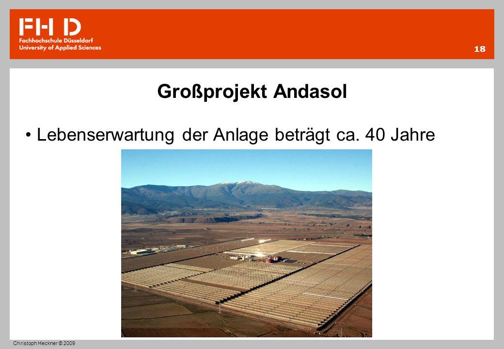 Großprojekt Andasol Lebenserwartung der Anlage beträgt ca. 40 Jahre 18 Christoph Heckner © 2009