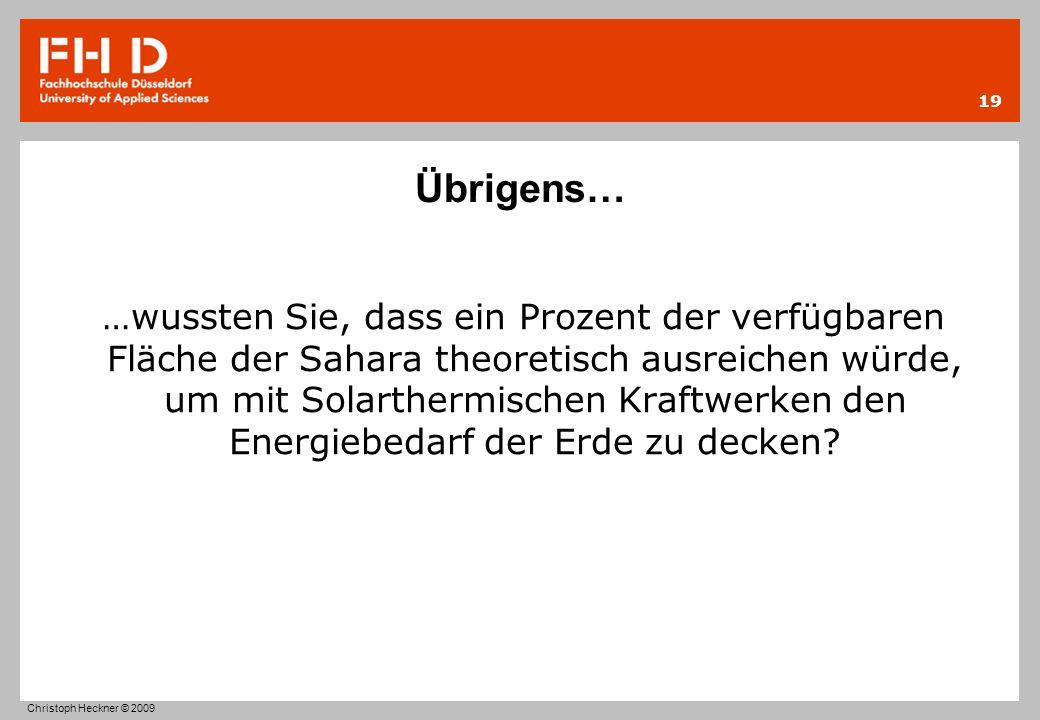 Übrigens… …wussten Sie, dass ein Prozent der verfügbaren Fläche der Sahara theoretisch ausreichen würde, um mit Solarthermischen Kraftwerken den Energ