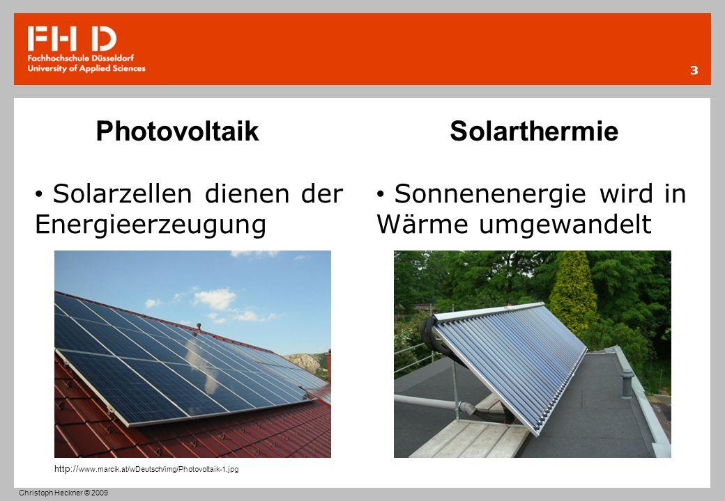 Photovoltaik Solarthermie Solarzellen dienen der Energieerzeugung Sonnenenergie wird in Wärme umgewandelt 3 Christoph Heckner © 2009 http:// www.marci