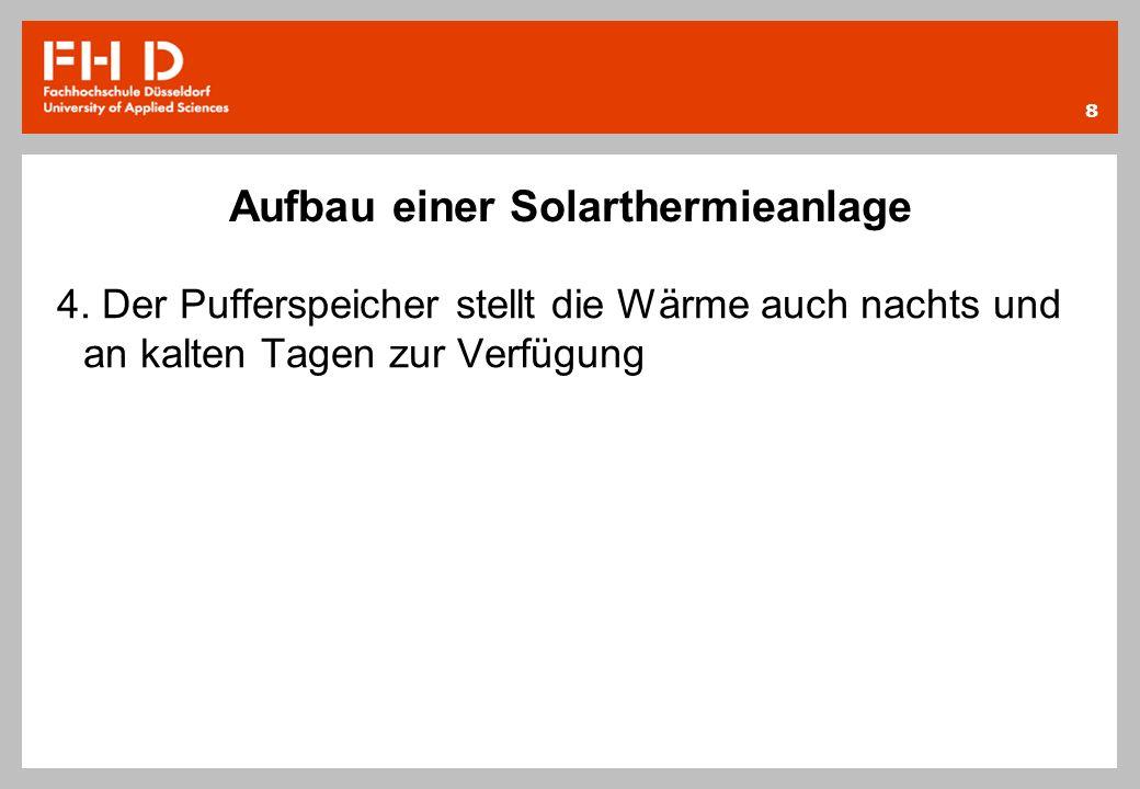 Aufbau einer Solarthermieanlage 4. Der Pufferspeicher stellt die Wärme auch nachts und an kalten Tagen zur Verfügung 8