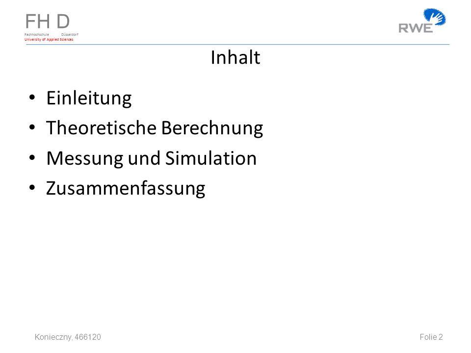 FH D Fachhochschule Düsseldorf University of Applied Sciences Inhalt Einleitung Theoretische Berechnung Messung und Simulation Zusammenfassung Folie 2 Konieczny, 466120