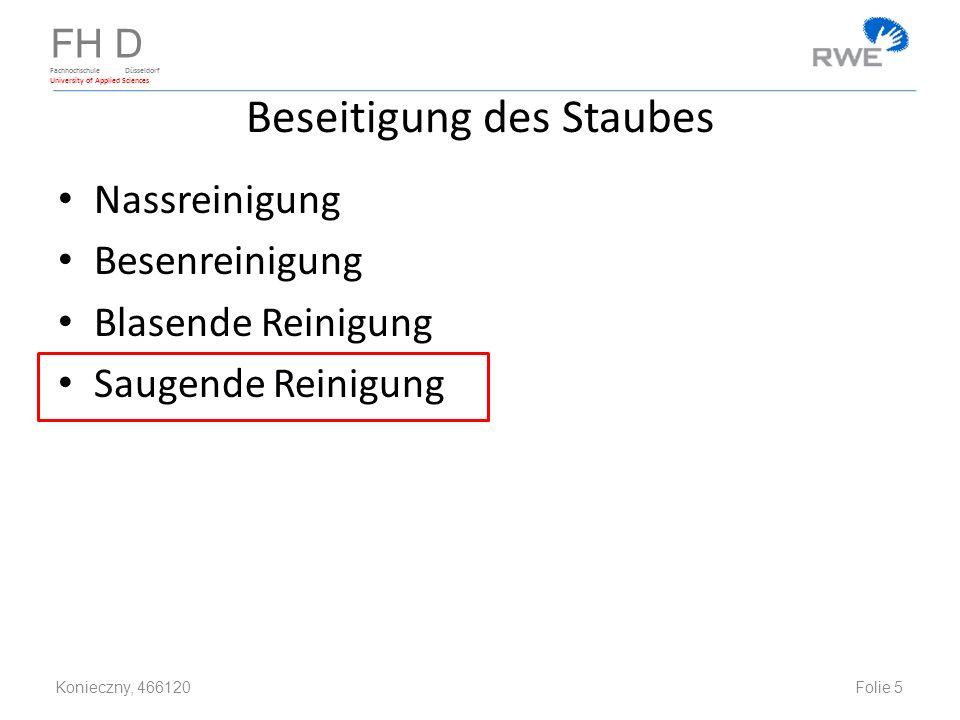 FH D Fachhochschule Düsseldorf University of Applied Sciences Beseitigung des Staubes Nassreinigung Besenreinigung Blasende Reinigung Saugende Reinigung Konieczny, 466120 Folie 5