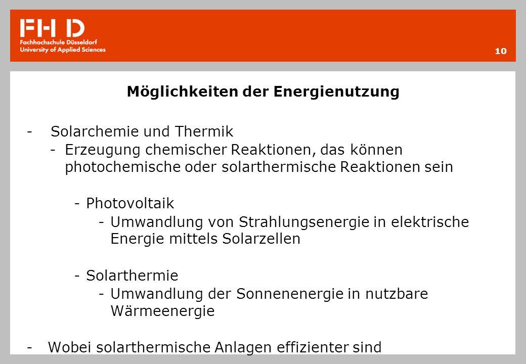 Möglichkeiten der Energienutzung -Solarchemie und Thermik -Erzeugung chemischer Reaktionen, das können photochemische oder solarthermische Reaktionen