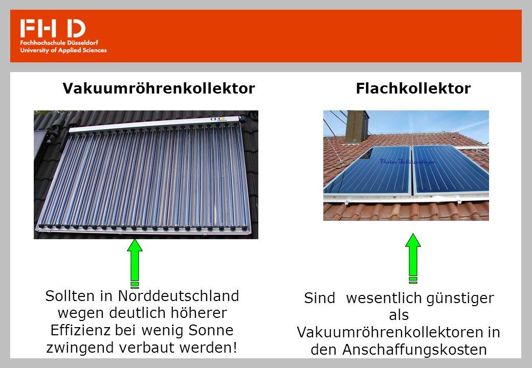VakuumröhrenkollektorFlachkollektor Sollten in Norddeutschland wegen deutlich höherer Effizienz bei wenig Sonne zwingend verbaut werden! Sind wesentli