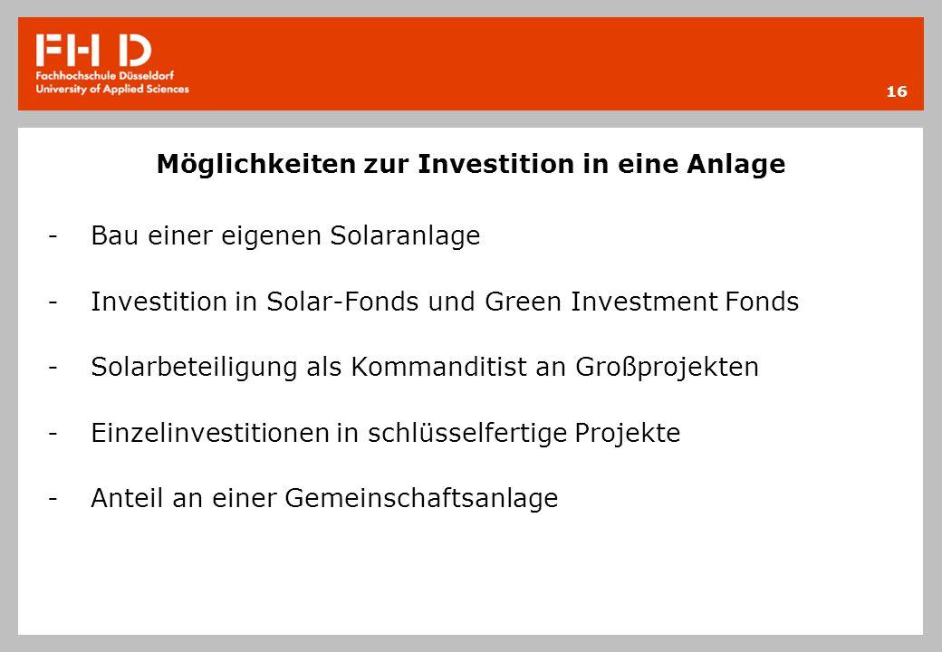 Möglichkeiten zur Investition in eine Anlage -Bau einer eigenen Solaranlage -Investition in Solar-Fonds und Green Investment Fonds -Solarbeteiligung a