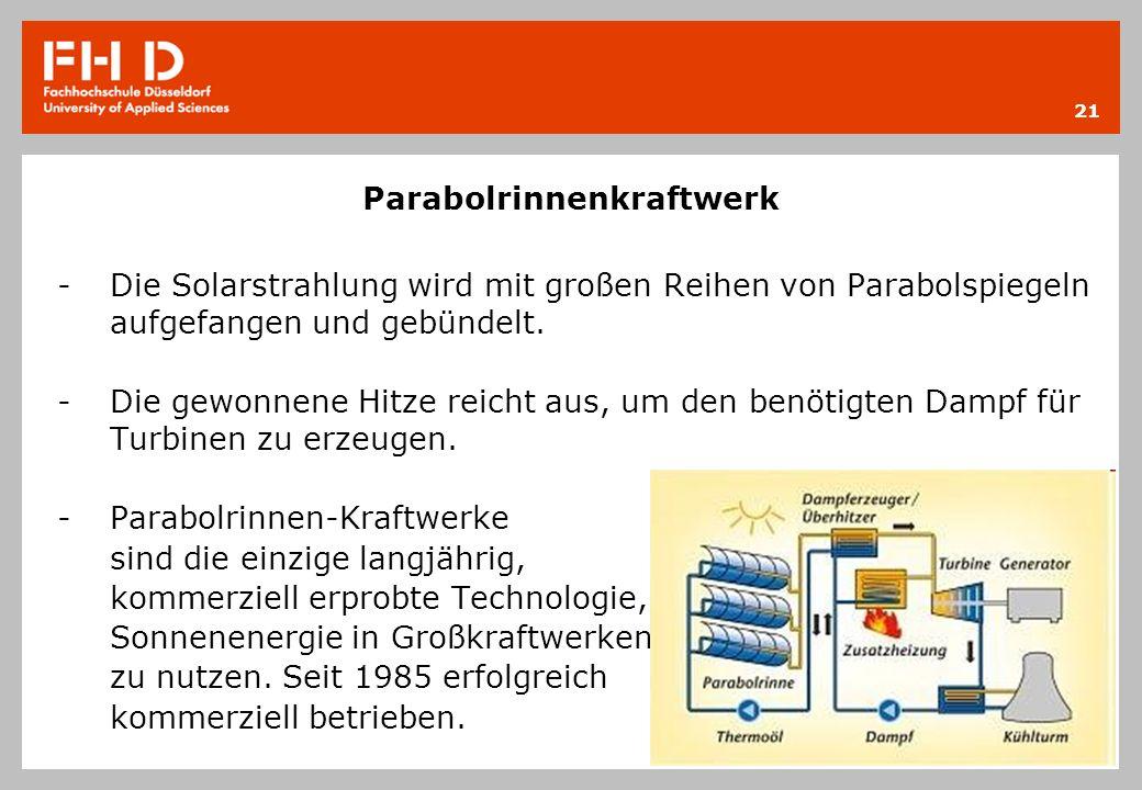Parabolrinnenkraftwerk -Die Solarstrahlung wird mit großen Reihen von Parabolspiegeln aufgefangen und gebündelt. -Die gewonnene Hitze reicht aus, um d