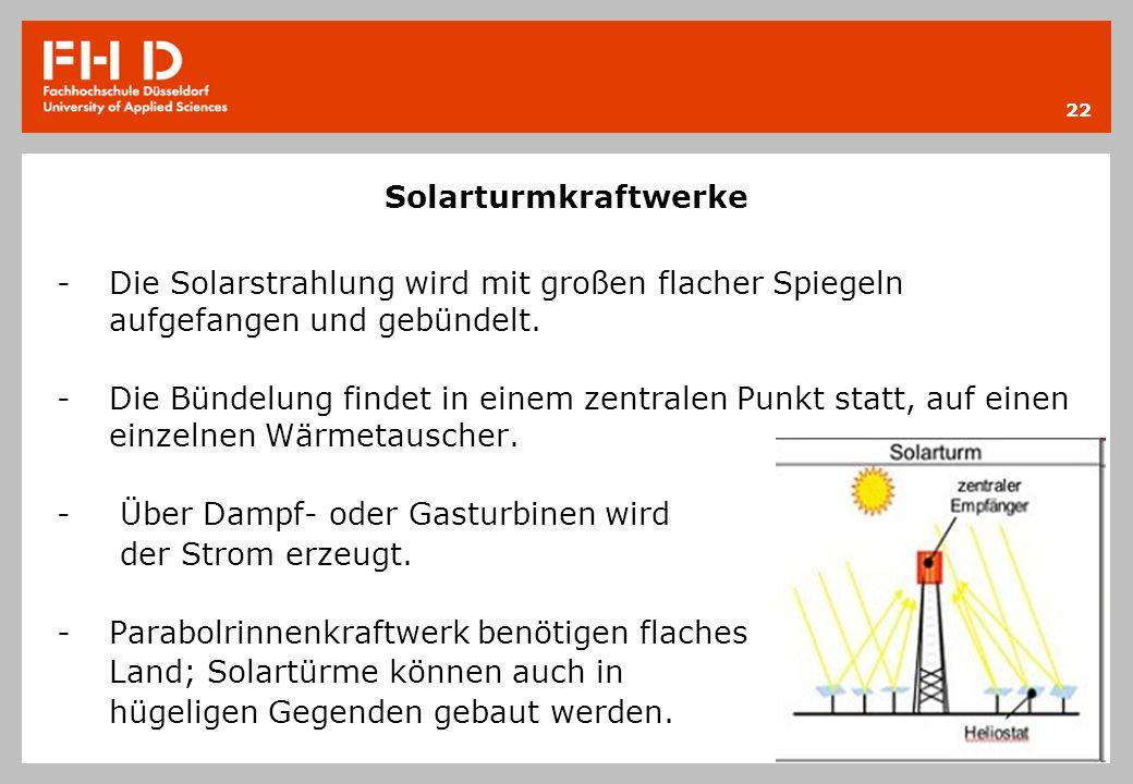 Solarturmkraftwerke -Die Solarstrahlung wird mit großen flacher Spiegeln aufgefangen und gebündelt. -Die Bündelung findet in einem zentralen Punkt sta