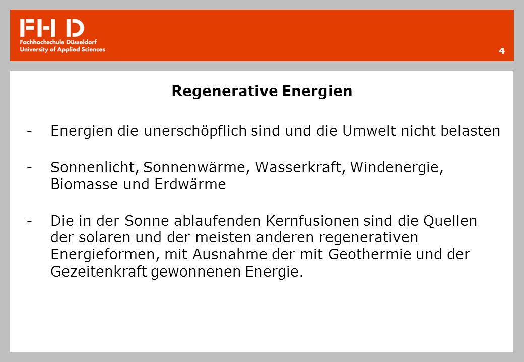 Regenerative Energien -Energien die unerschöpflich sind und die Umwelt nicht belasten -Sonnenlicht, Sonnenwärme, Wasserkraft, Windenergie, Biomasse un