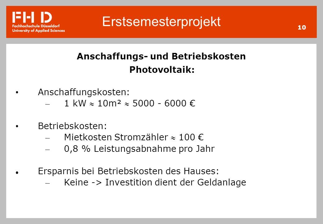 Erstsemesterprojekt 10 Anschaffungs- und Betriebskosten Photovoltaik: Anschaffungskosten: – 1 kW 10m² 5000 - 6000 Betriebskosten: – Mietkosten Stromzä