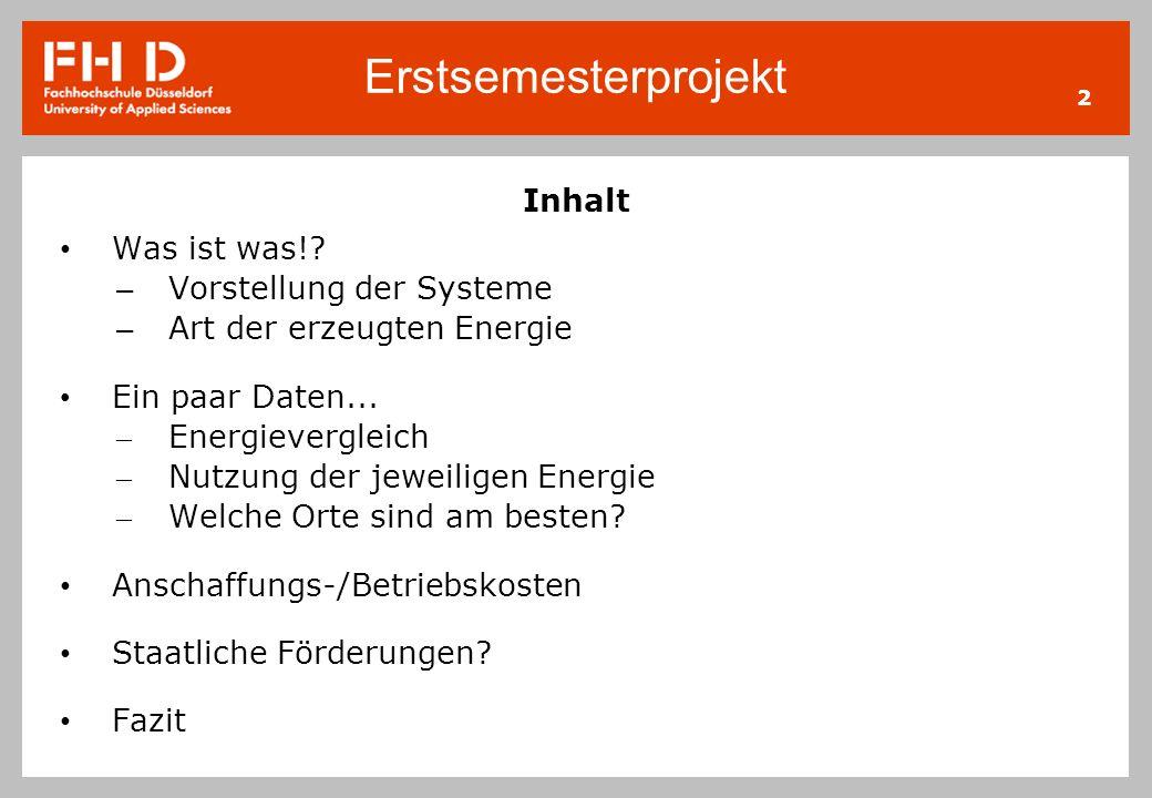 Erstsemesterprojekt 2 Inhalt Was ist was!? – Vorstellung der Systeme – Art der erzeugten Energie Ein paar Daten... – Energievergleich – Nutzung der je