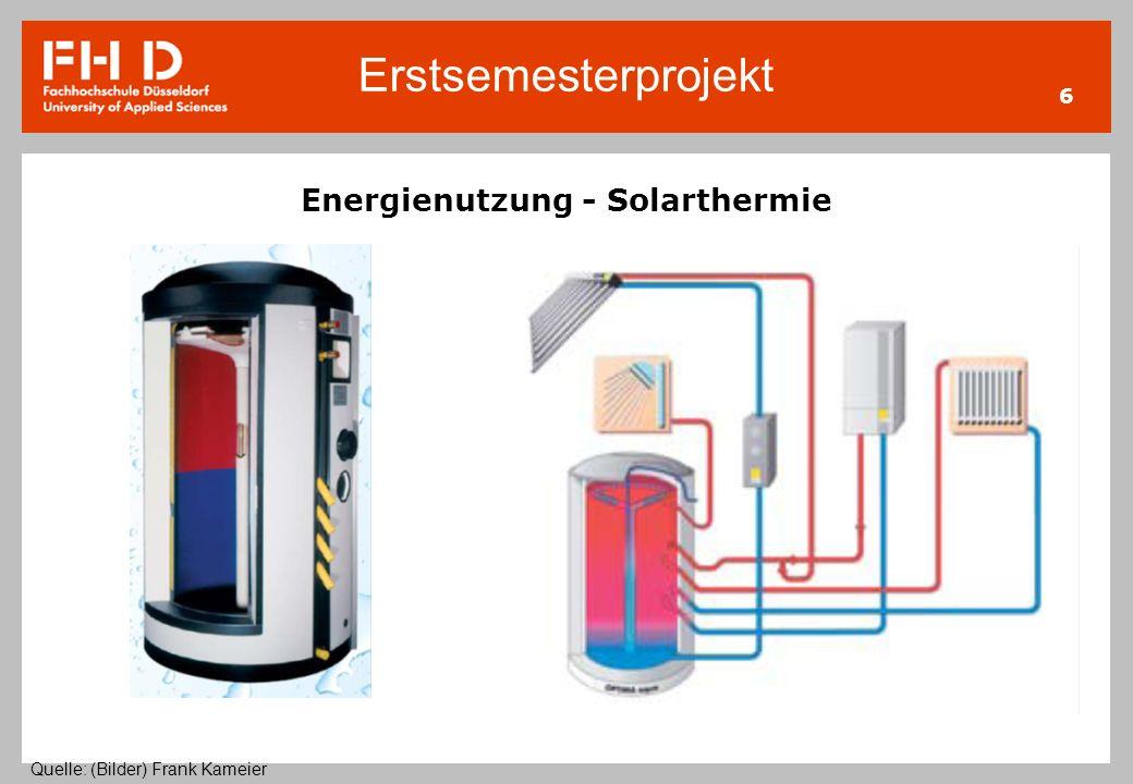 Erstsemesterprojekt 6 Energienutzung - Solarthermie Quelle: (Bilder) Frank Kameier