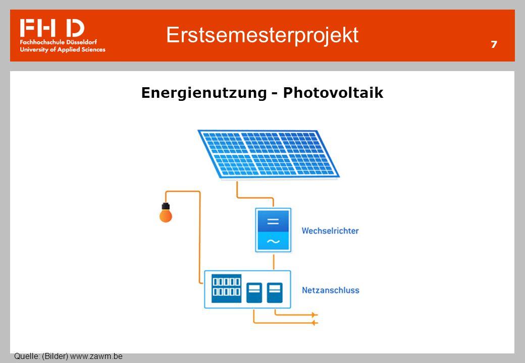 Erstsemesterprojekt 7 Energienutzung - Photovoltaik Quelle: (Bilder) www.zawm.be