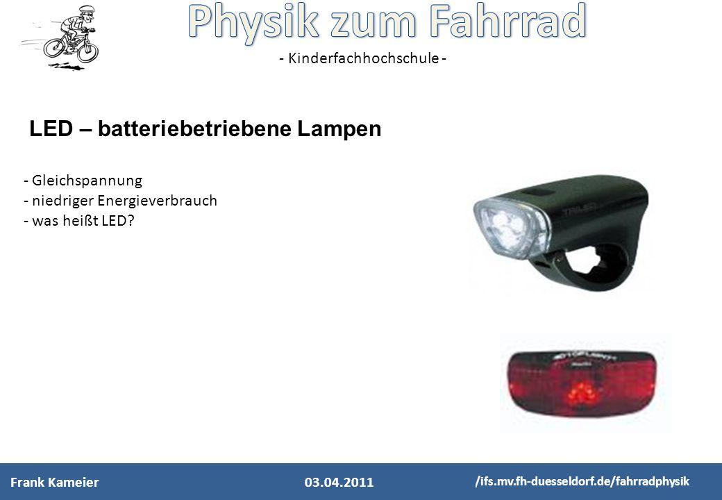 - Kinderfachhochschule - http://ifs.mv.fh-duesseldorf.de/fahrradphysik - Gleichspannung - niedriger Energieverbrauch - was heißt LED? LED – batteriebe