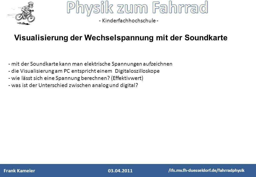 - Kinderfachhochschule - http://ifs.mv.fh-duesseldorf.de/fahrradphysik Visualisierung der Wechselspannung mit der Soundkarte - mit der Soundkarte kann