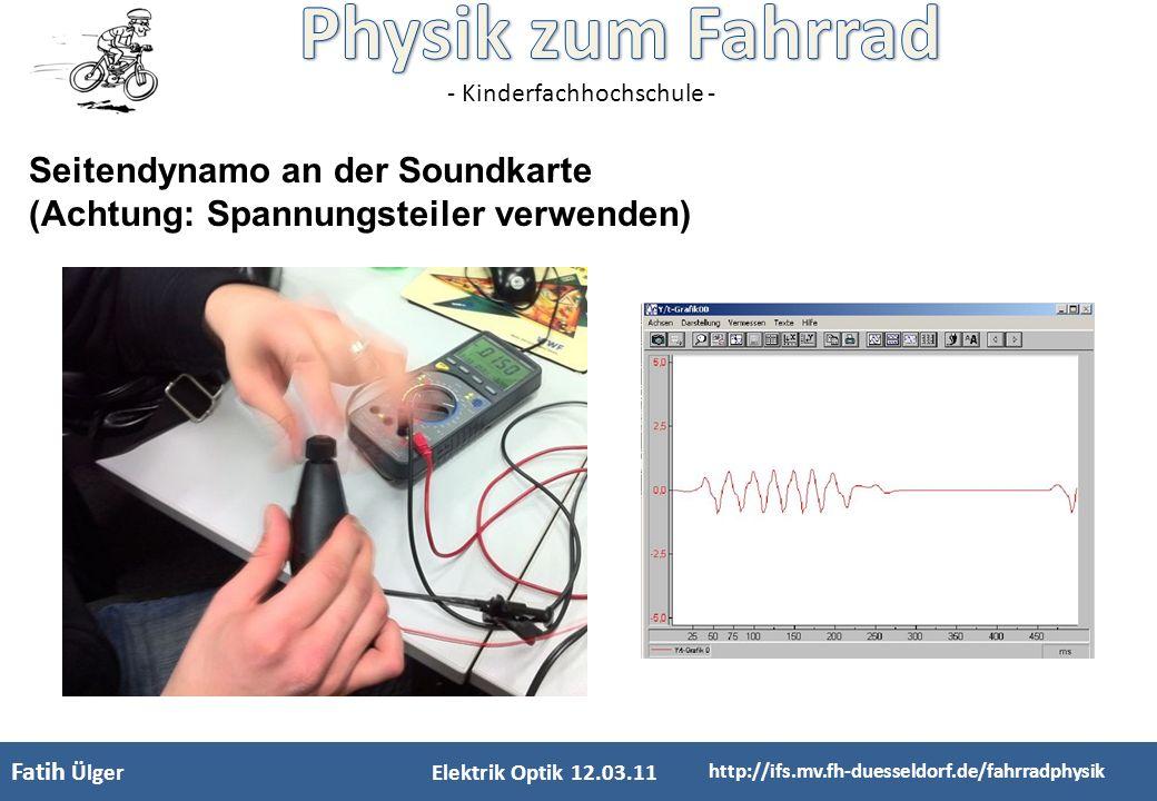 - Kinderfachhochschule - Fatih Ülger Elektrik Optik 12.03.11 http://ifs.mv.fh-duesseldorf.de/fahrradphysik Seitendynamo an der Soundkarte (Achtung: Sp