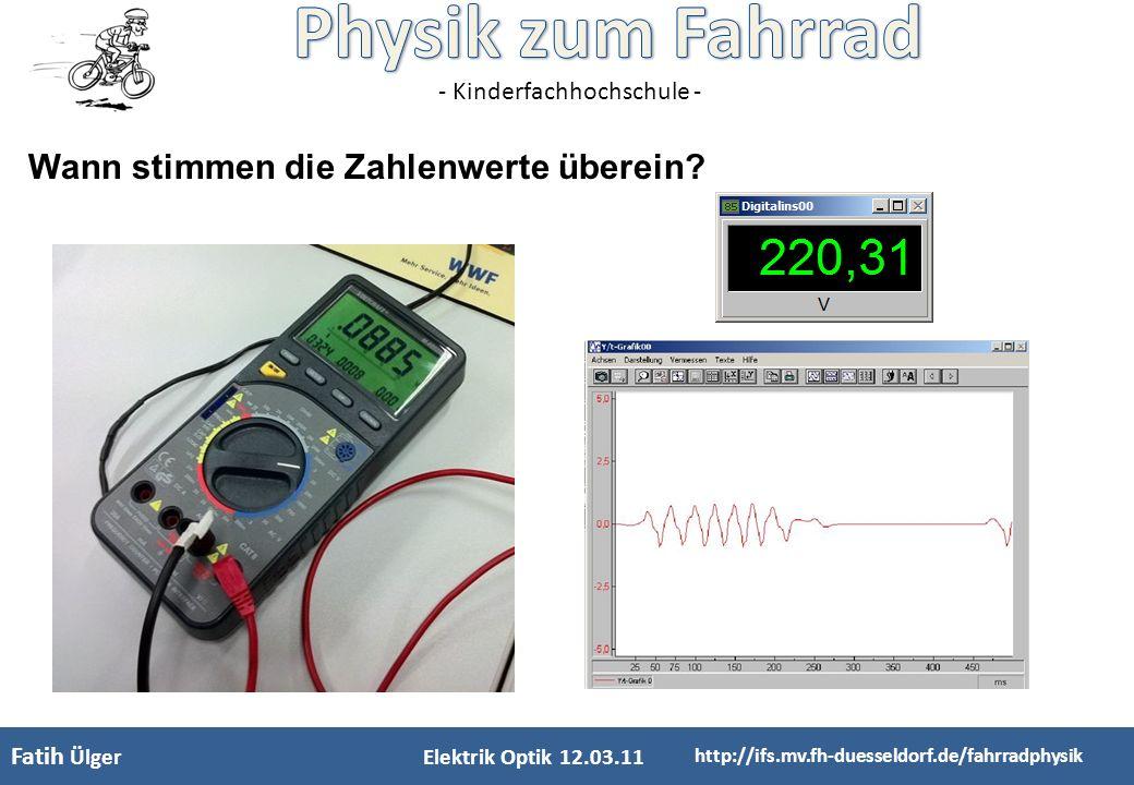 - Kinderfachhochschule - Elektrik Optik 12.03.11 http://ifs.mv.fh-duesseldorf.de/fahrradphysik Wann stimmen die Zahlenwerte überein? Fatih Ülger
