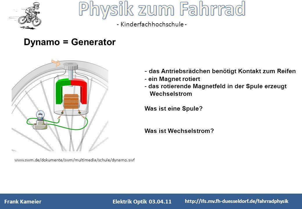 - Kinderfachhochschule - Frank KameierElektrik Optik 03.04.11 http://ifs.mv.fh-duesseldorf.de/fahrradphysik - das Antriebsrädchen benötigt Kontakt zum