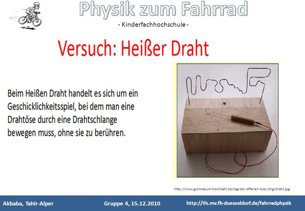 - Kinderfachhochschule - Akbaba, Tahir-AlperGruppe 4, 15.12.2010 http://ifs.mv.fh-duesseldorf.de/fahrradphysik http://www.gymnasium-hochdahl.de/tag-de