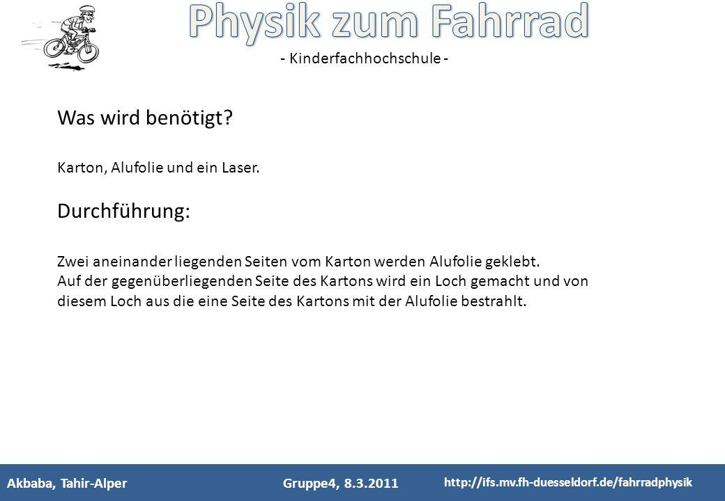 - Kinderfachhochschule - Akbaba, Tahir-AlperGruppe4, 8.3.2011 http://ifs.mv.fh-duesseldorf.de/fahrradphysik Was wird benötigt? Karton, Alufolie und ei