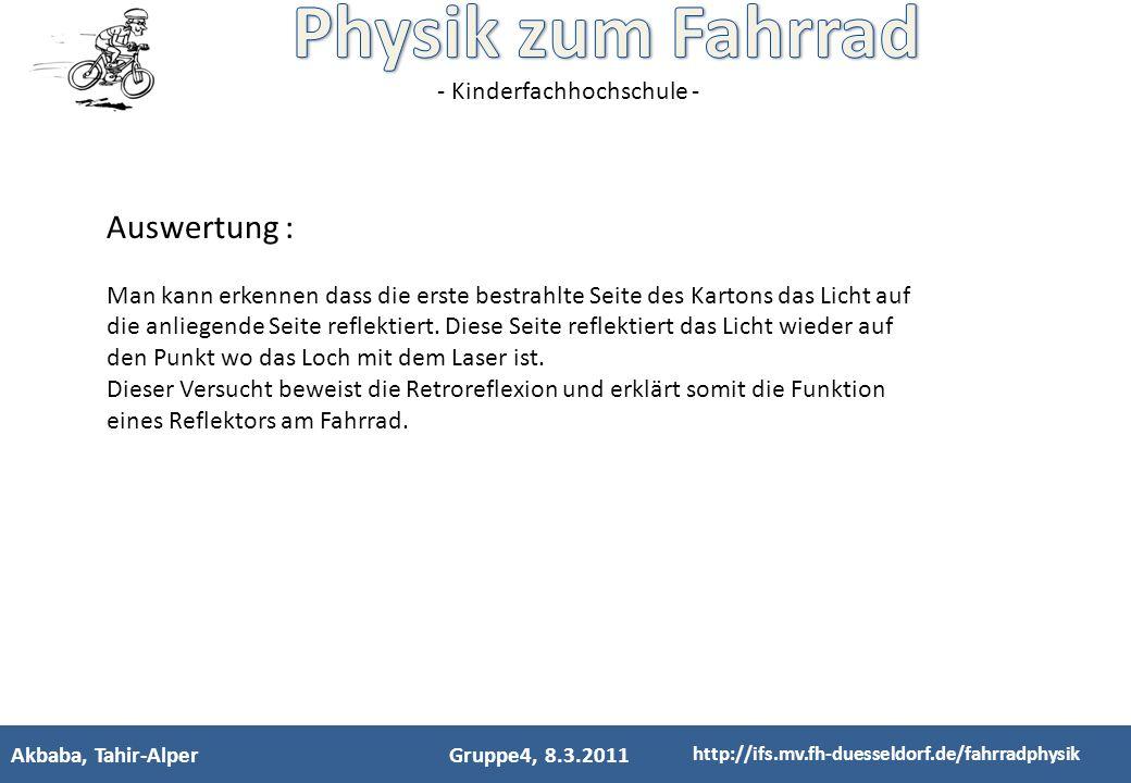 - Kinderfachhochschule - Akbaba, Tahir-AlperGruppe4, 8.3.2011 http://ifs.mv.fh-duesseldorf.de/fahrradphysik Auswertung : Man kann erkennen dass die er