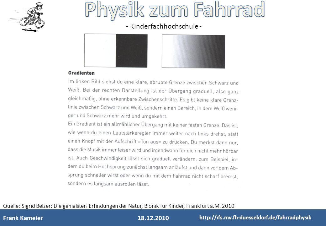 Frank Kameier18.12.2010 http://ifs.mv.fh-duesseldorf.de/fahrradphysik Quelle: Sigrid Belzer: Die genialsten Erfindungen der Natur, Bionik für Kinder,