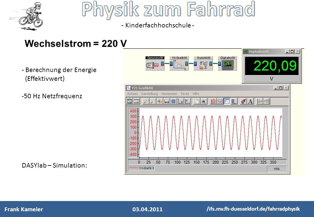 - Kinderfachhochschule - http://ifs.mv.fh-duesseldorf.de/fahrradphysik Wechselstrom = 220 V - Berechnung der Energie (Effektivwert) -50 Hz Netzfrequen