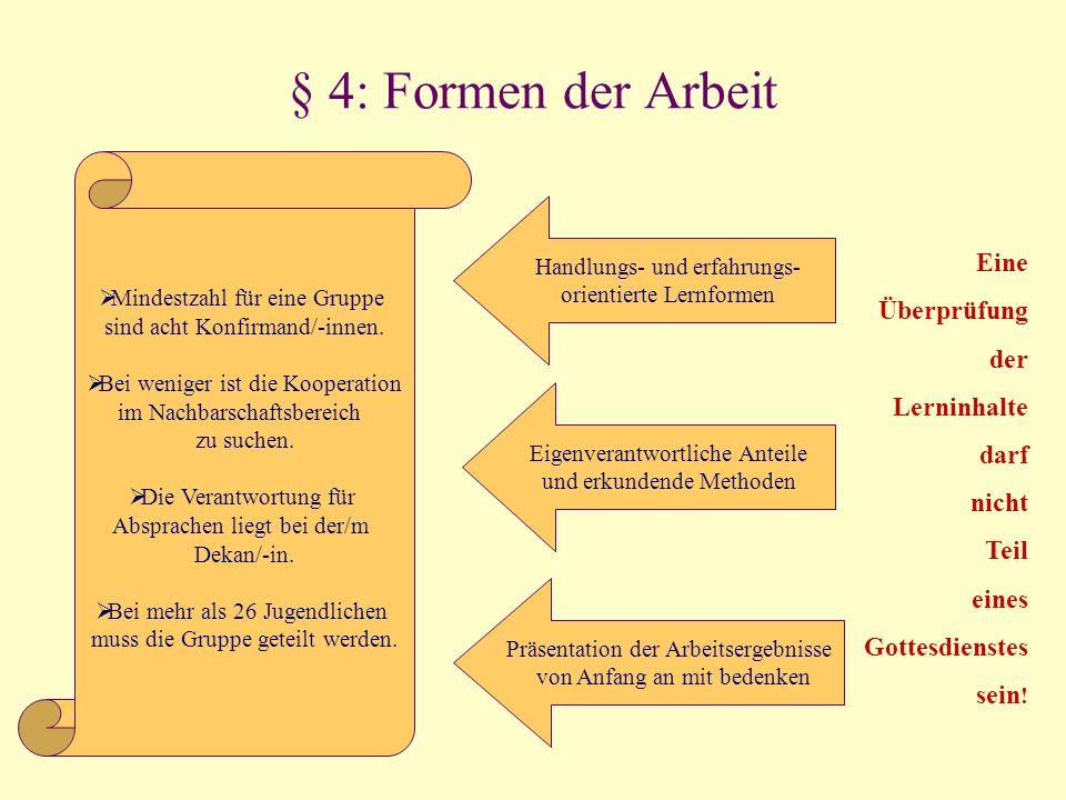 § 4: Formen der Arbeit Handlungs- und erfahrungs- orientierte Lernformen Eigenverantwortliche Anteile und erkundende Methoden Präsentation der Arbeits