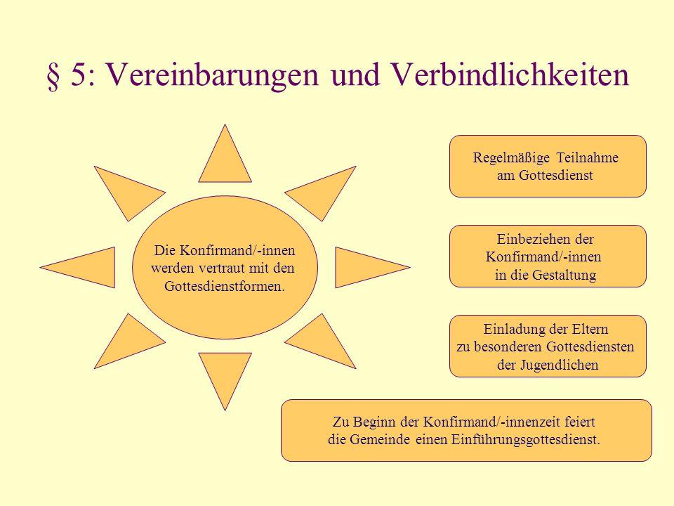 § 5: Vereinbarungen und Verbindlichkeiten Die Konfirmand/-innen werden vertraut mit den Gottesdienstformen. Regelmäßige Teilnahme am Gottesdienst Einb