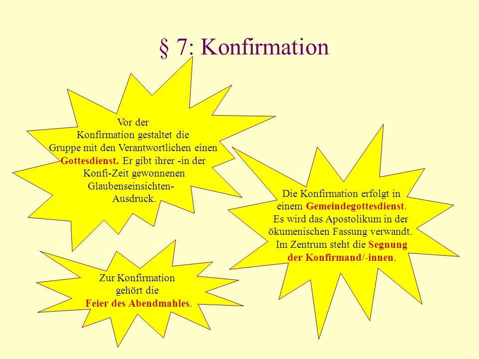§ 7: Konfirmation Vor der Konfirmation gestaltet die Gruppe mit den Verantwortlichen einen Gottesdienst. Er gibt ihrer -in der Konfi-Zeit gewonnenen G