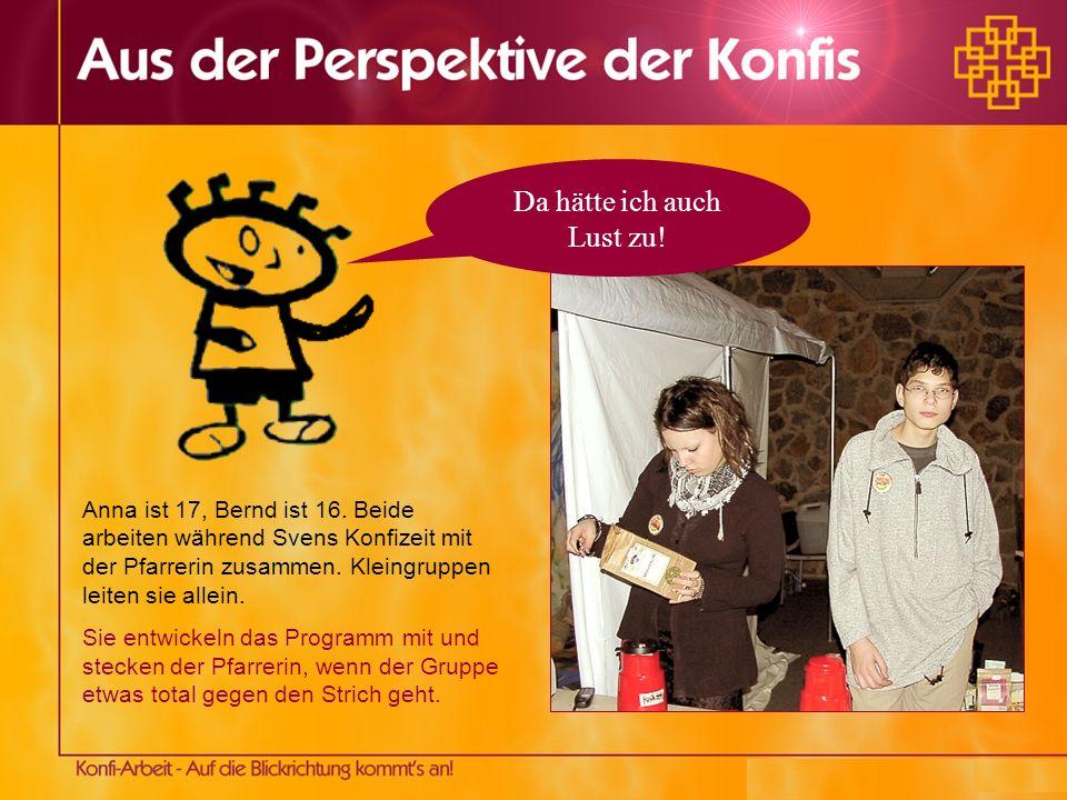 Anna ist 17, Bernd ist 16. Beide arbeiten während Svens Konfizeit mit der Pfarrerin zusammen. Kleingruppen leiten sie allein. Sie entwickeln das Progr