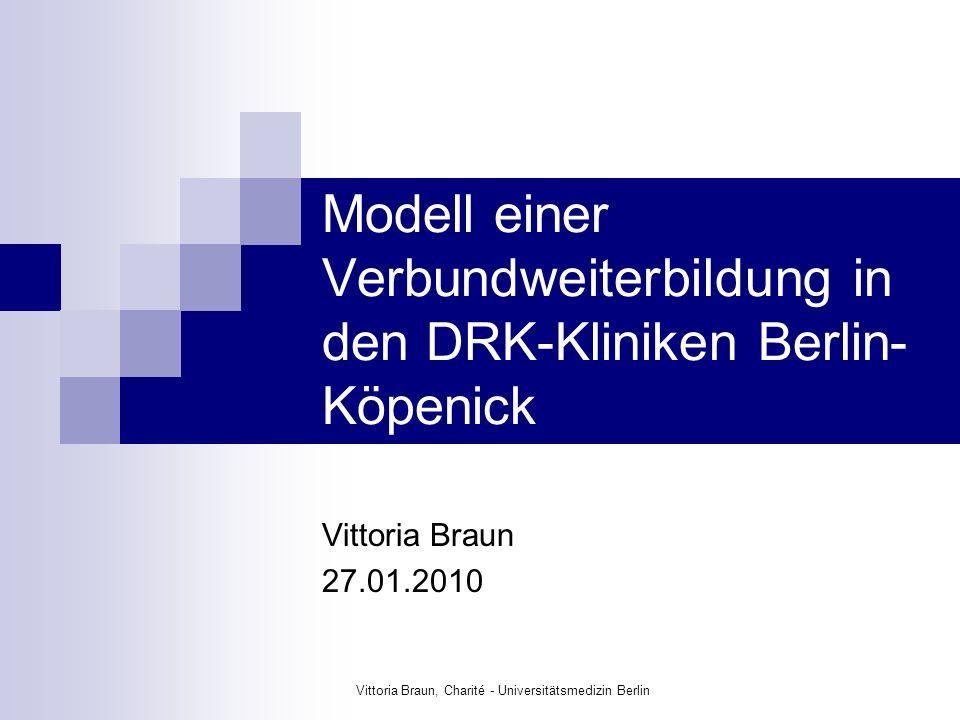 Vittoria Braun, Charité - Universitätsmedizin Berlin Modell einer Verbundweiterbildung in den DRK-Kliniken Berlin- Köpenick Vittoria Braun 27.01.2010