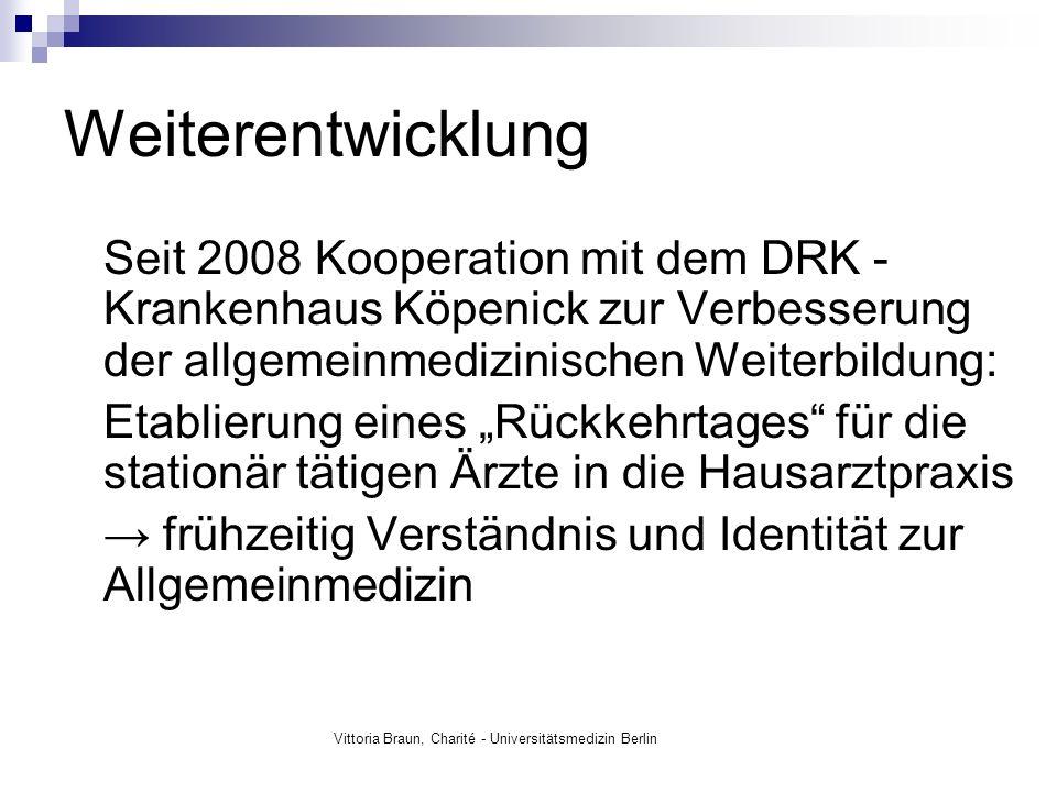 Weiterentwicklung Seit 2008 Kooperation mit dem DRK - Krankenhaus Köpenick zur Verbesserung der allgemeinmedizinischen Weiterbildung: Etablierung eines Rückkehrtages für die stationär tätigen Ärzte in die Hausarztpraxis frühzeitig Verständnis und Identität zur Allgemeinmedizin