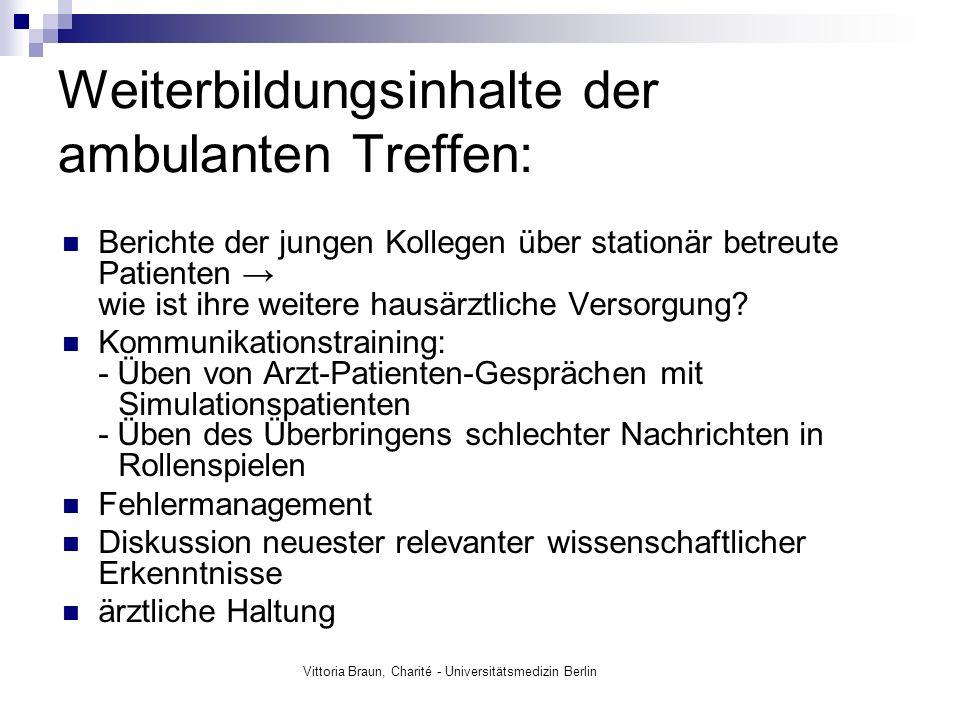 Vittoria Braun, Charité - Universitätsmedizin Berlin Weiterbildungsinhalte der ambulanten Treffen: Berichte der jungen Kollegen über stationär betreute Patienten wie ist ihre weitere hausärztliche Versorgung.