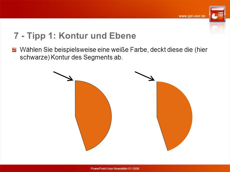 www.ppt-user.de PowerPoint-User-Newsletter 01-2008 7 - Tipp 1: Kontur und Ebene Wählen Sie beispielsweise eine weiße Farbe, deckt diese die (hier schwarze) Kontur des Segments ab.
